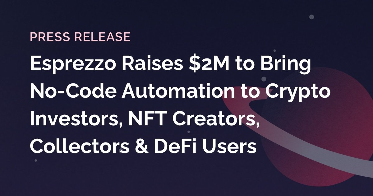 """Image of text reading """"Esprezzo Raises $2M to Bring No-Code Automation to Crypto Investors, NFT Creators, Collectors and DeFi Users"""""""